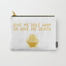 Give Me Dole Whip or Give Me Death Carry-All Pouch