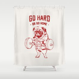 Go Hard Or Go Home Pug In Red Shower Curtain