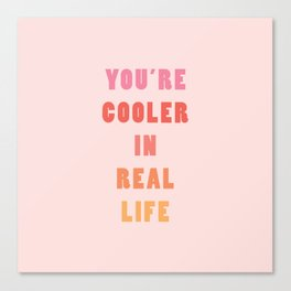 You're Cooler IRL Canvas Print