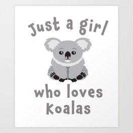 Cute Just a girl loves koalas Gift Design Art Print
