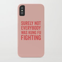 Surely Not Everybody Was Kung Fu Fighting, Quote iPhone Case