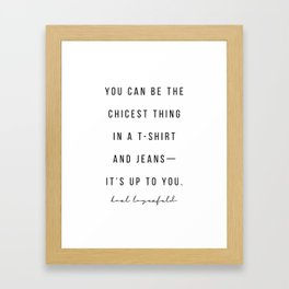 You Can be the Chicest Thing In A T-Shirt and Jeans—It's Up to You. -Karl Lagerfeld Framed Art Print