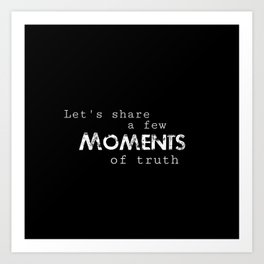 Moments of Truth Art Print