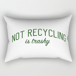 Not Recycling is Trashy - Go Green Rectangular Pillow
