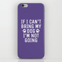 If I Can't Bring My Dog I'm Not Going (Ultra Violet) iPhone Skin