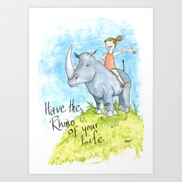 Have the Rhino of your Life Art Print