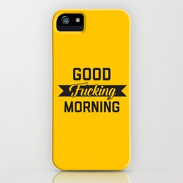 Good Fucking Morning, Funny Quote iPhone Case