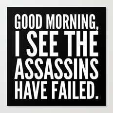 Good morning, I see the assassins have failed. (Black) Canvas Print