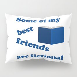Some of my Best Friends are Fictional Pillow Sham