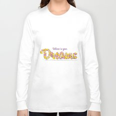 Believe in your dreams Art Print Long Sleeve T-shirt