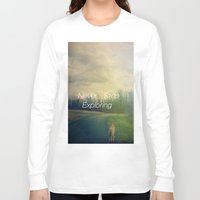 never stop exploring Long Sleeve T-shirts featuring Never Stop Exploring by Olivia Joy StClaire