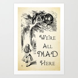 Alice in Wonderland Quote - We're All Mad Here - Cheshire Cat Quote - 0104 Art Print