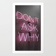 Don't Ask Why Art Print