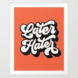 Later Hater hand lettered modern hand lettering typography poster bedroom wall art home decor Art Print