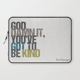 God damn it, you've got to be kind – Kurt Vonnegut quote Laptop Sleeve