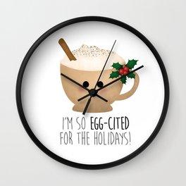 Eggnog | I'm So Egg-Cited For The Holidays! Wall Clock