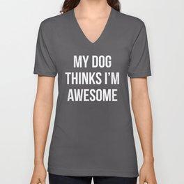 My dog thinks I'm awesome! Unisex V-Neck