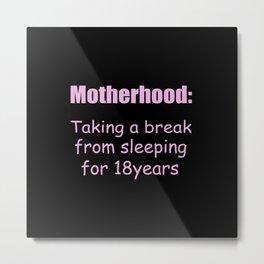 Motherhood funny quote Metal Print