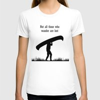 not all those who wander are lost T-shirts featuring Not all those who wander are lost by The Happy Taurus