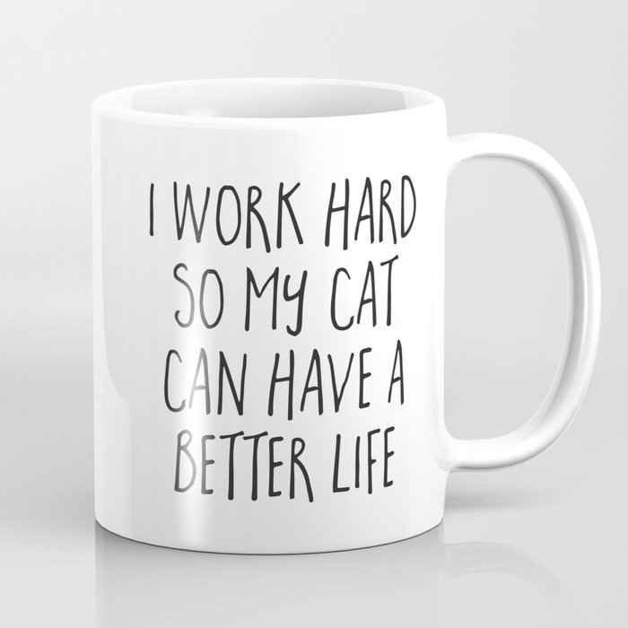 Cat Better Life Funny Quote Coffee Mug