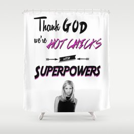 Hot Chicks With Superpowers Shower Curtain