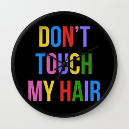 Don't Touch My Hair Wall Clock