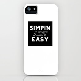 Simpin Aint Easy iPhone Case