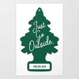 Just Go Outside Art Print