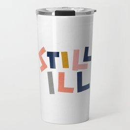 Still Ill Travel Mug