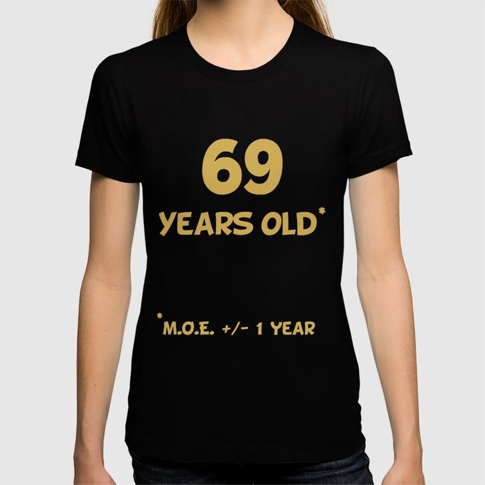 69 Years Old Plus Or Minus 1 Year Funny 70th Birthday T Shirt By Awesomeart