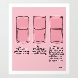 The Optimist, The Pessimist and the Illustrator / I Drew This Thing Art Print