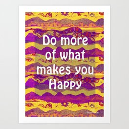 Do More Of What Makes You Happy by Kylie Fowler Art Print