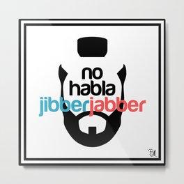 No Hablo Jibber Jabber Metal Print