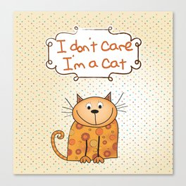 I don't care, I'm a Cat Canvas Print