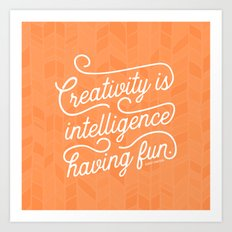 Creativity is Intelligence Having Fun Art Print