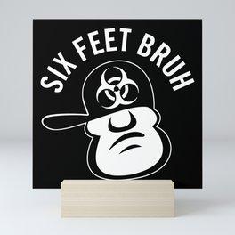 Six Feet Bruh Mini Art Print