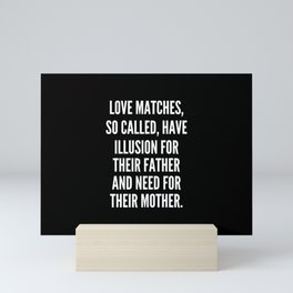 Love matches so called have illusion for their father and need for their mother Mini Art Print