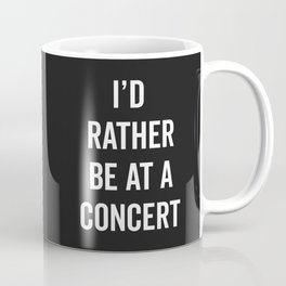 Rather Be At A Concert Music Quote Coffee Mug