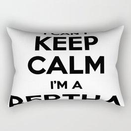 I cant keep calm I am a BERTHA Rectangular Pillow