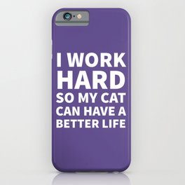 I Work Hard So My Cat Can Have a Better Life (Ultra Violet) iPhone Case
