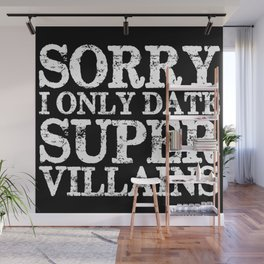 Sorry, I only date super villains! (Inverted) Wall Mural