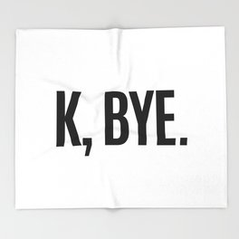 K, BYE OK BYE K BYE KBYE Throw Blanket