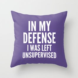 In My Defense I Was Left Unsupervised (Ultra Violet) Throw Pillow