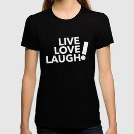 LIVE LOVE  LAUGH! by TolumiDE T-shirt