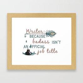 Writer: Because Badass Isn't An Official Job Title Framed Art Print