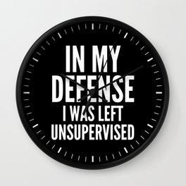 In My Defense I Was Left Unsupervised (Black & White) Wall Clock