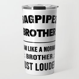 Bagpipes Brother Like A Normal Brother Just Louder Travel Mug