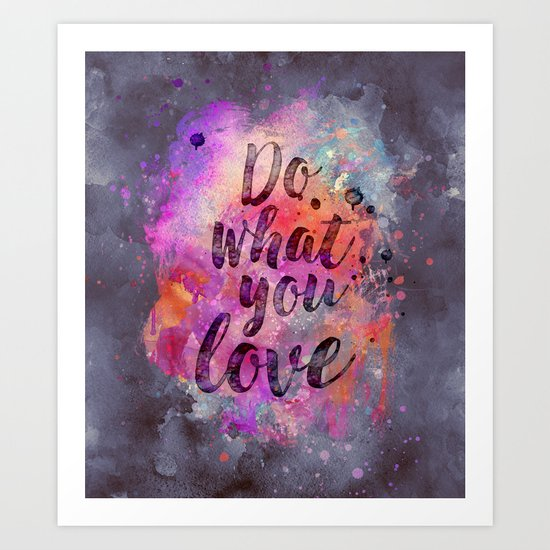 Do what you love! Art Print