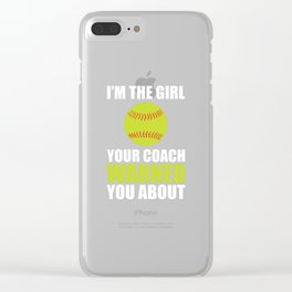 I'm the Girl Your Coach Warned You About Funny T-shirt Clear iPhone Case