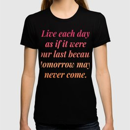 Live Each Day If It Were your last T-shirt
